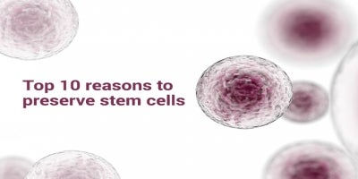 Top 10 reasons to preserve stem cells